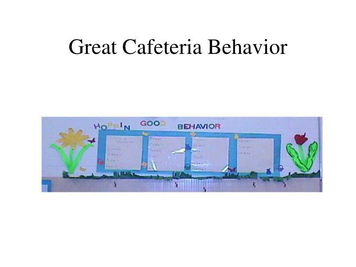 Great Cafeteria Behavior
