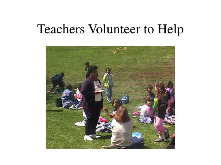 Teachers Volunteer to Help
