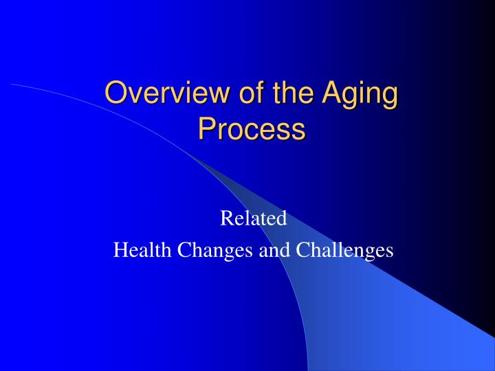 Overview of the aging process