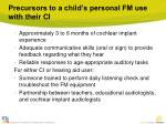 precursors to a child s personal fm use with their ci