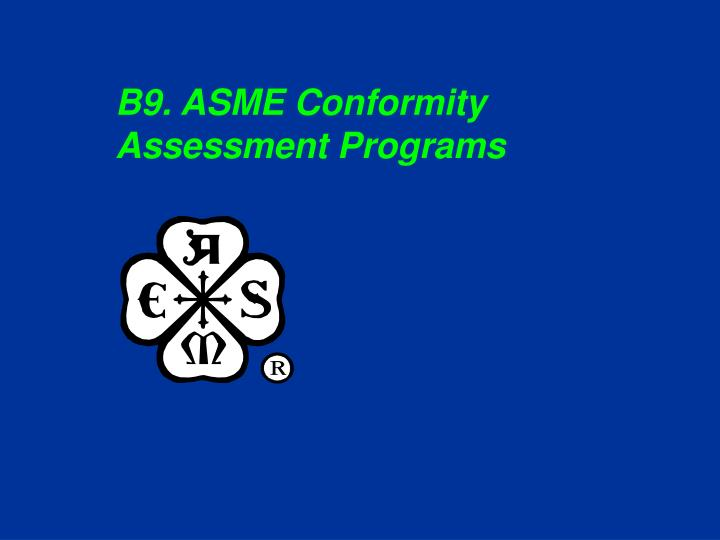 B9 asme conformity assessment programs