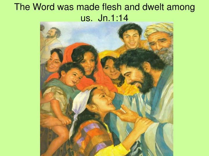 The word was made flesh and dwelt among us jn 1 14