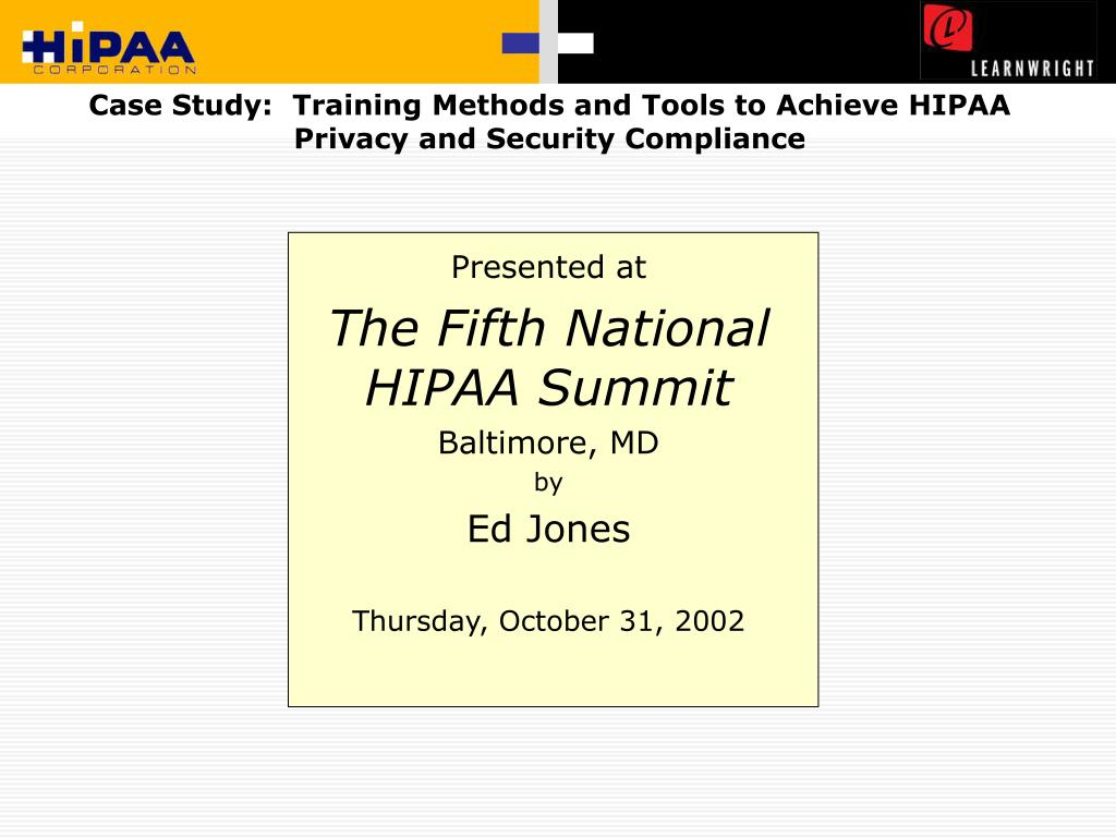 Case Study:  Training Methods and Tools to Achieve HIPAA Privacy and Security Compliance