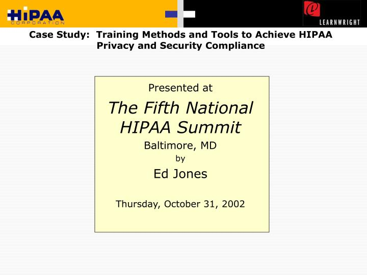 Case study training methods and tools to achieve hipaa privacy and security compliance