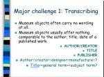 major challenge 1 transcribing