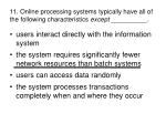 11 online processing systems typically have all of the following characteristics except