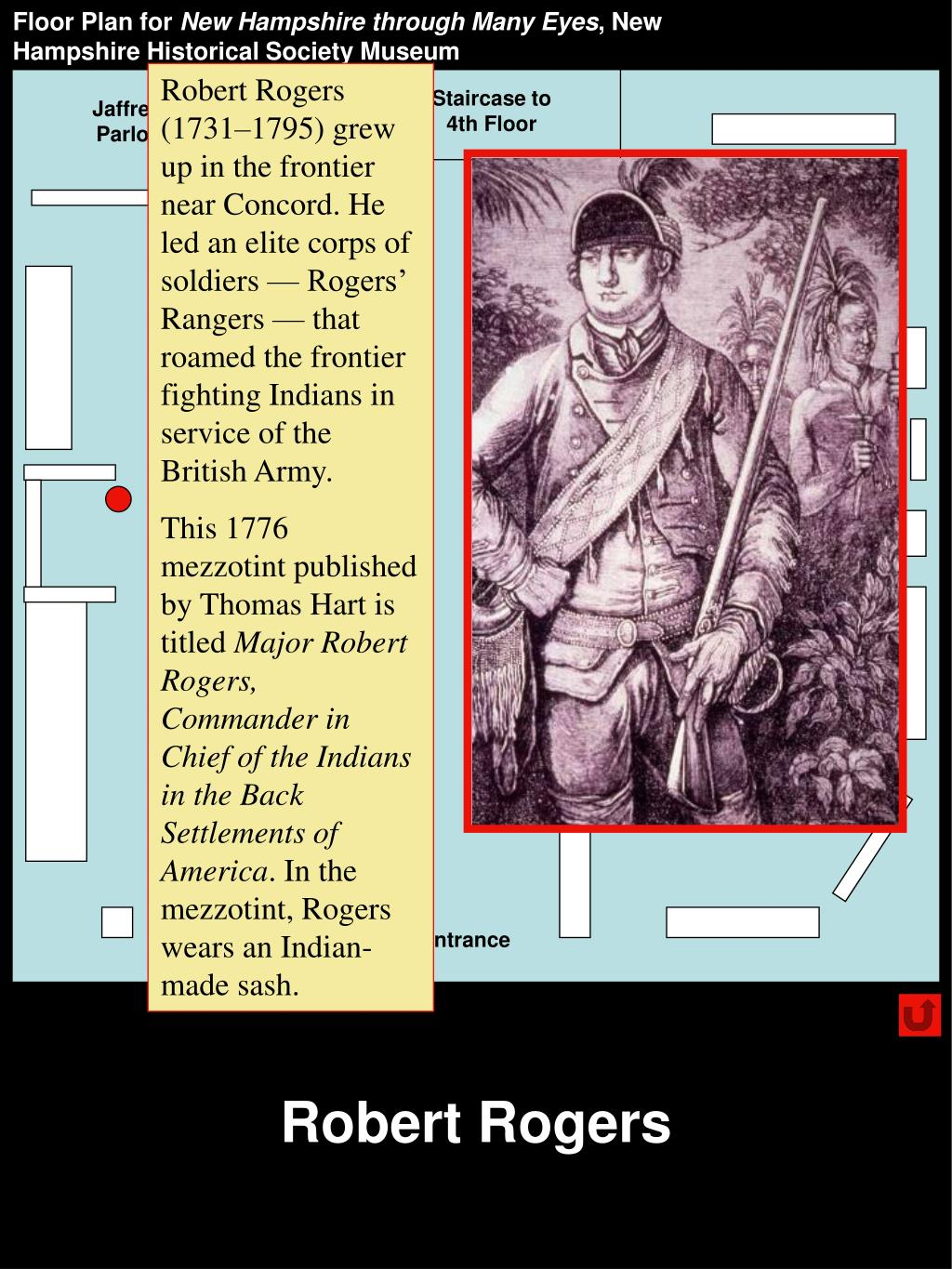 Robert Rogers (1731–1795) grew up in the frontier near Concord. He led an elite corps of soldiers — Rogers' Rangers — that roamed the frontier fighting Indians in service of the British Army.