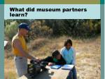 what did museum partners learn