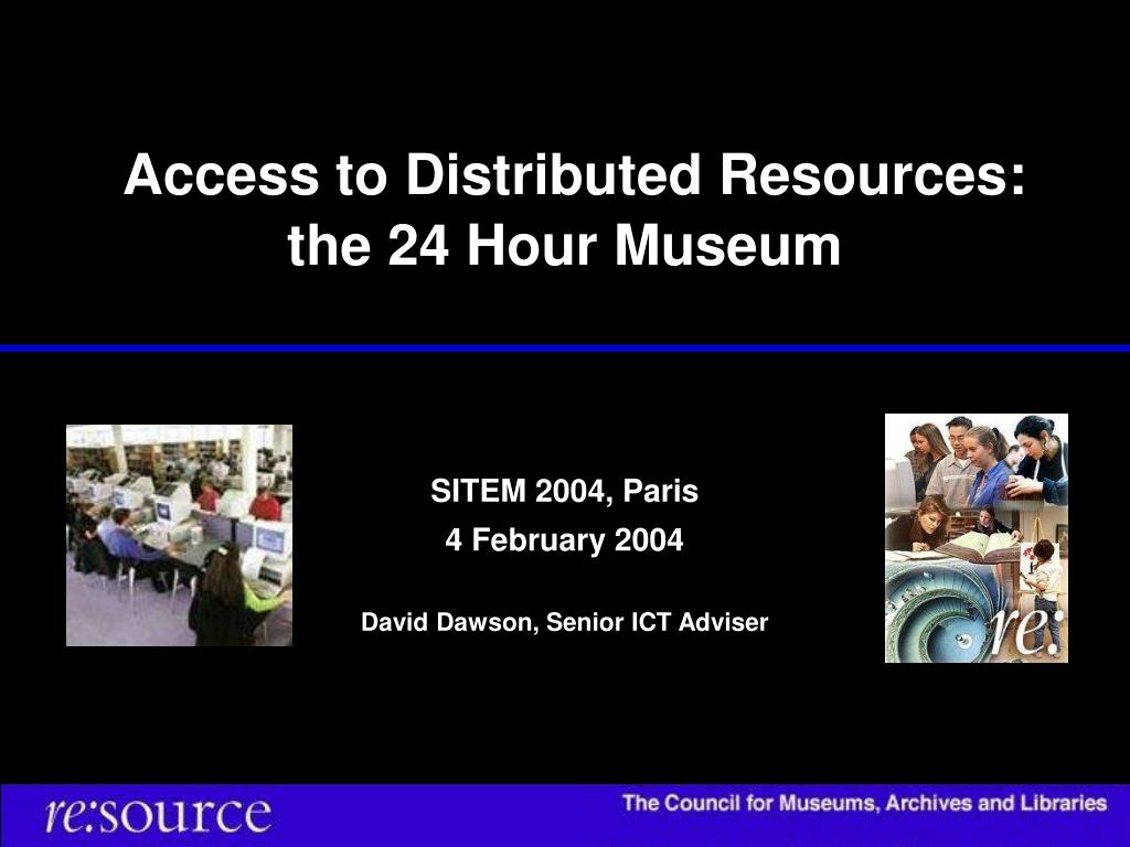 access to distributed resources the 24 hour museum l.