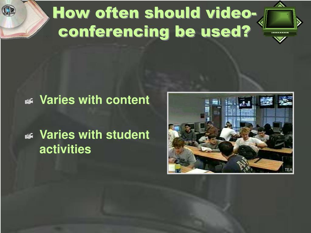 How often should video-conferencing be used?
