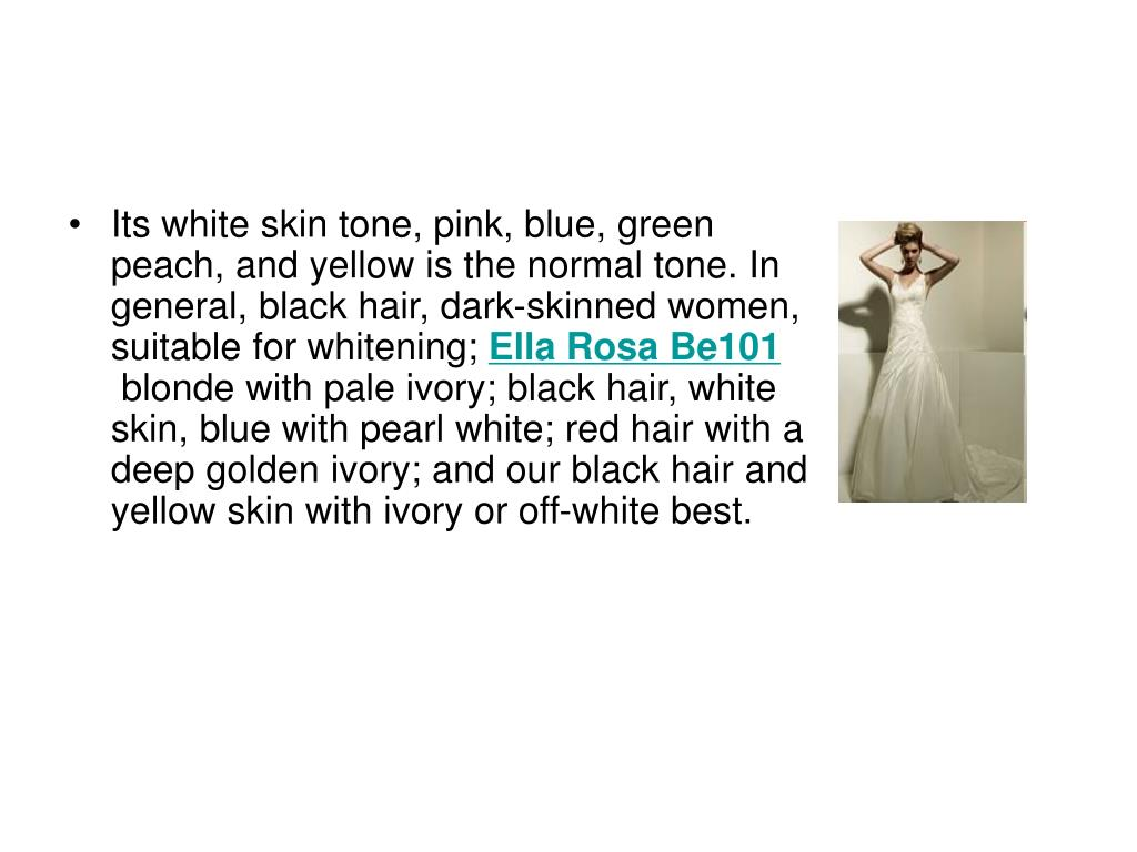 Its white skin tone, pink, blue, green peach, and yellow is the normal tone. In general, black hair, dark-skinned women, suitable for whitening;