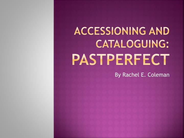 accessioning and cataloguing pastperfect n.
