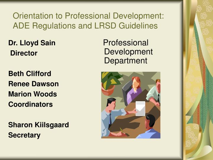 orientation to professional development ade regulations and lrsd guidelines n.