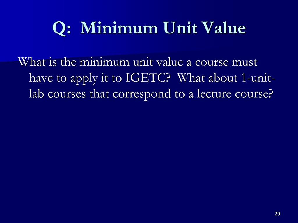 Q:  Minimum Unit Value