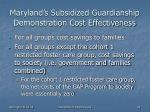 maryland s subsidized guardianship demonstration cost effectiveness