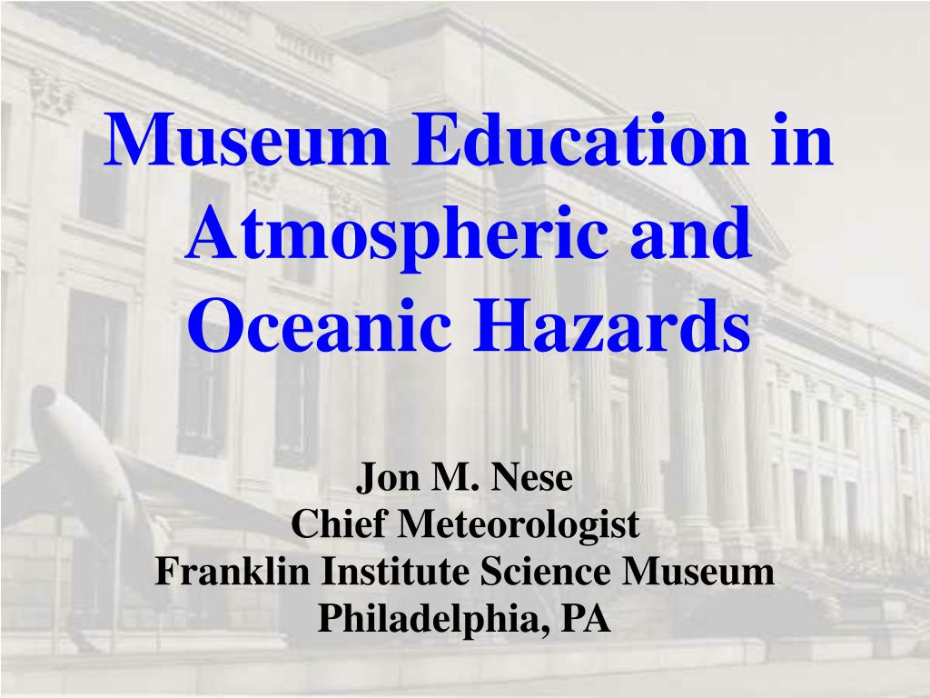 museum education in atmospheric and oceanic hazards l.