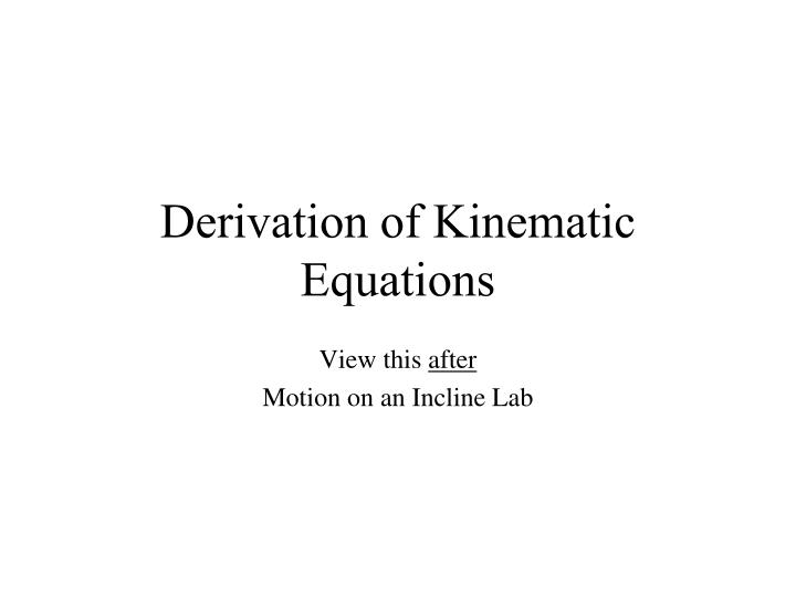 Derivation of kinematic equations