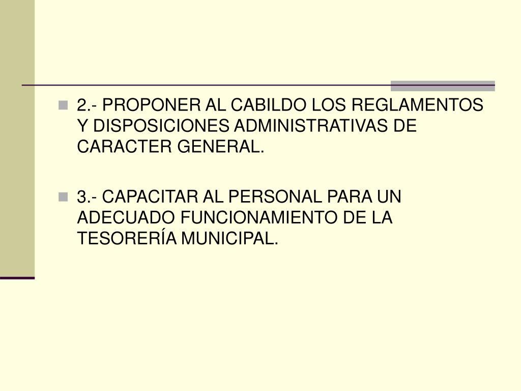 2.- PROPONER AL CABILDO LOS REGLAMENTOS Y DISPOSICIONES ADMINISTRATIVAS DE CARACTER GENERAL.