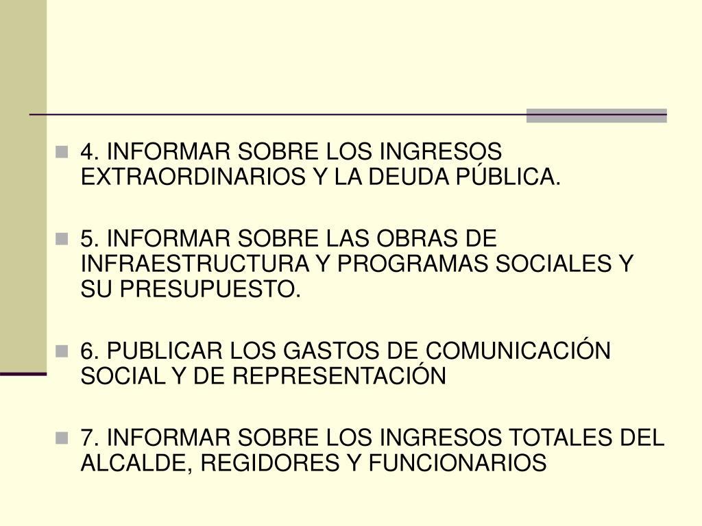 4. INFORMAR SOBRE LOS INGRESOS EXTRAORDINARIOS Y LA DEUDA PÚBLICA.