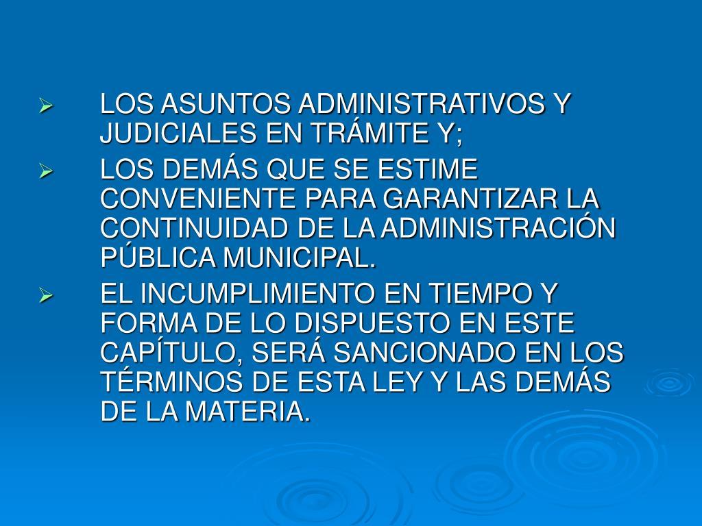 LOS ASUNTOS ADMINISTRATIVOS Y JUDICIALES EN TRÁMITE Y;