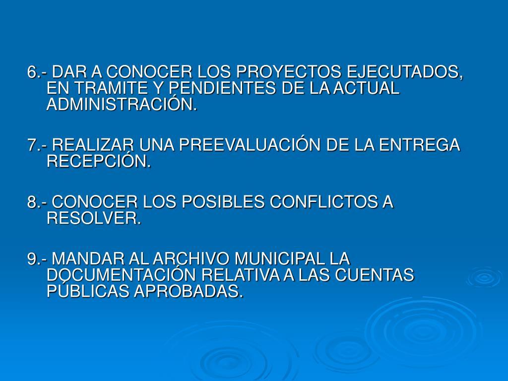6.- DAR A CONOCER LOS PROYECTOS EJECUTADOS, EN TRAMITE Y PENDIENTES DE LA ACTUAL ADMINISTRACIÓN.