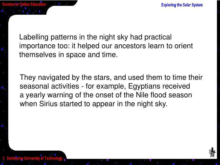 Labelling patterns in the night sky had practical importance too: it helped our ancestors learn to orient    themselves in space and time.