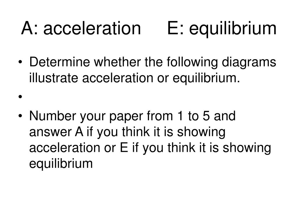 A: acceleration     E: equilibrium