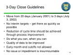 3 day close guidelines