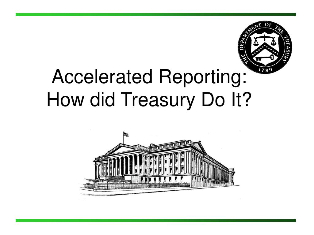 accelerated reporting how did treasury do it l.
