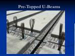 pre topped u beams