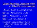 career readiness credential based on 3 workkeys assessments