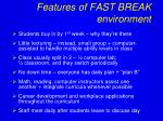 features of fast break environment