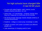 yet high schools have changed little in last 50 80 years