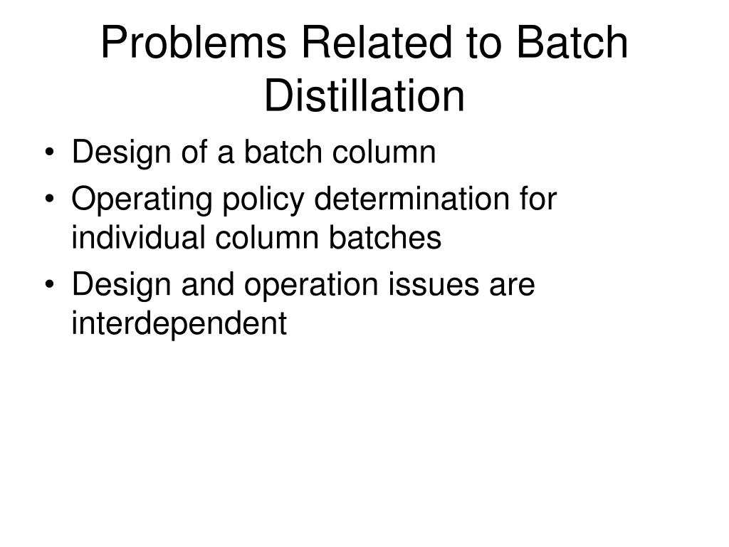 Problems Related to Batch Distillation
