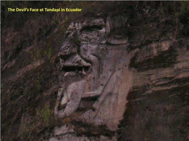 The Devil's Face at Tandapi in Ecuador