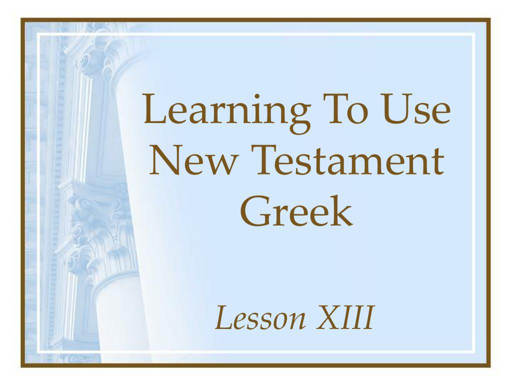 learning to use new testament greek l.