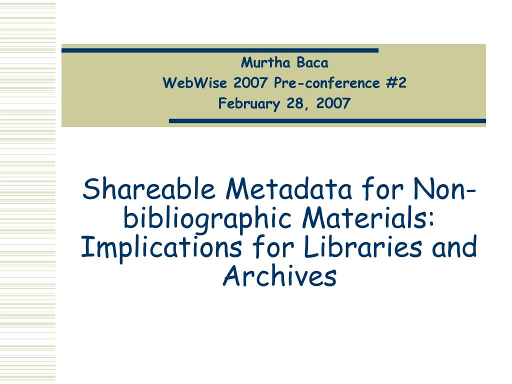 shareable metadata for non bibliographic materials implications for libraries and archives l.