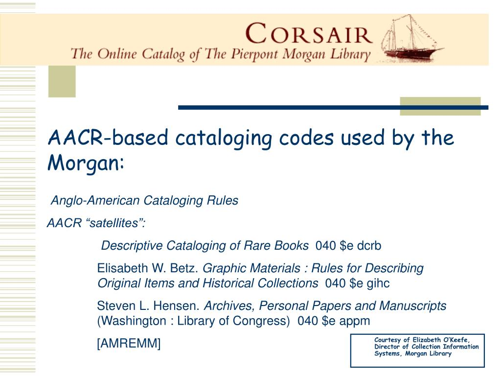AACR-based cataloging codes used by the Morgan: