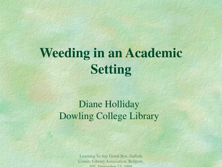 weeding in an academic setting n.