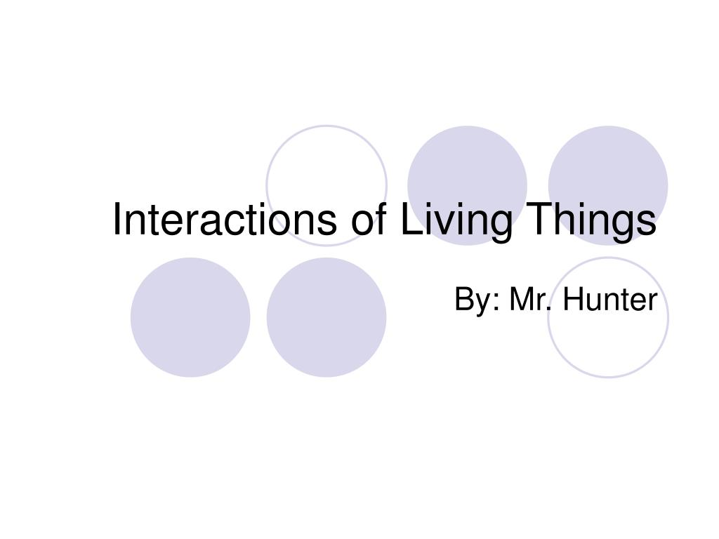 interactions of living things l.