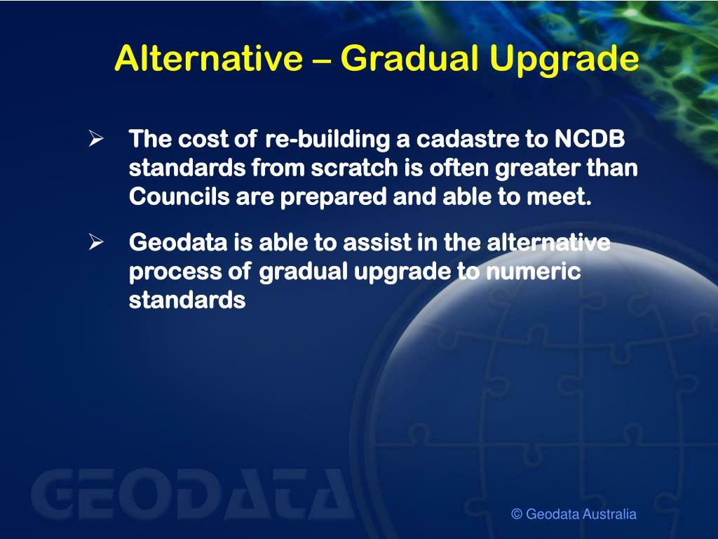 Alternative – Gradual Upgrade