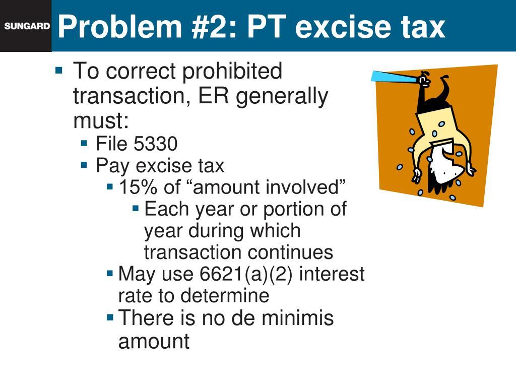 Problem #2: PT excise tax