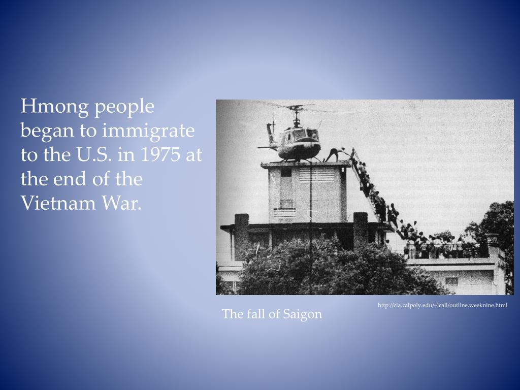 Hmong people began to immigrate to the U.S. in 1975 at the end of the Vietnam War.