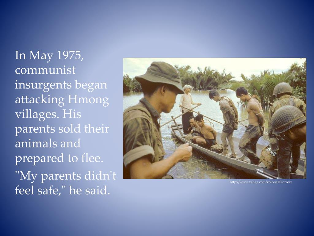 In May 1975, communist insurgents began attacking Hmong villages. His parents sold their animals and prepared to flee.