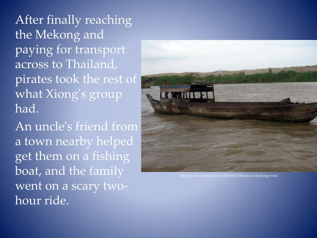 After finally reaching the Mekong and paying for transport across to Thailand, pirates took the rest of what Xiong's group had.