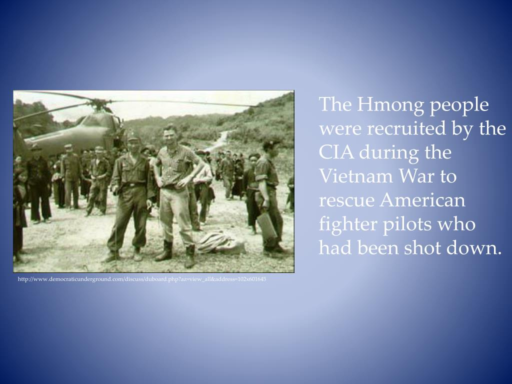 The Hmong people were recruited by the CIA during the Vietnam War to rescue American fighter pilots who had been shot down.