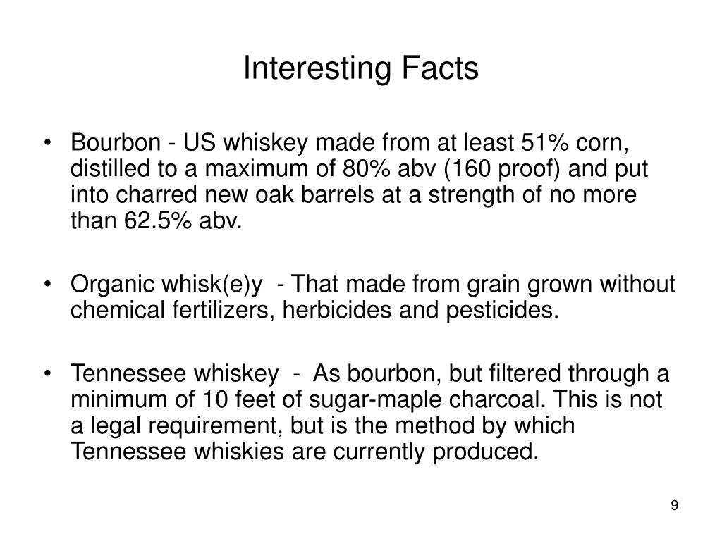 Bourbon - US whiskey made from at least 51% corn, distilled to a maximum of 80% abv (160 proof) and put into charred new oak barrels at a strength of no more than 62.5% abv.