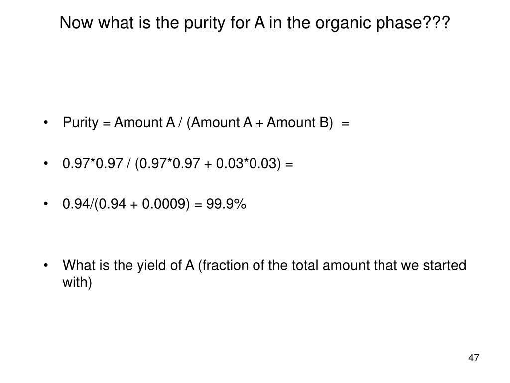 Purity = Amount A / (Amount A + Amount B) =