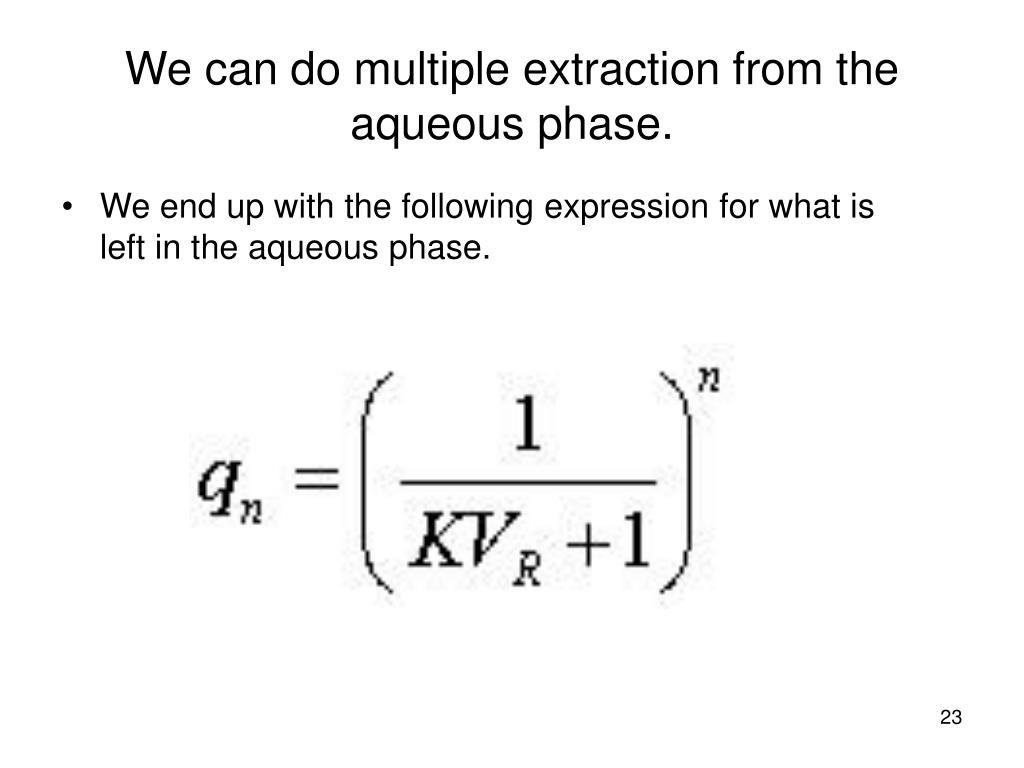 We can do multiple extraction from the aqueous phase.
