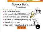 nervous nacho precautions